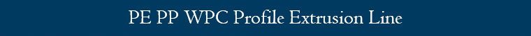 PE PP WPC Profile Extrusion Line